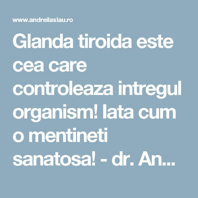 Glanda tiroida este cea care controleaza intregul organism! Iata cum o mentineti sanatosa! - dr. Andrei Laslău