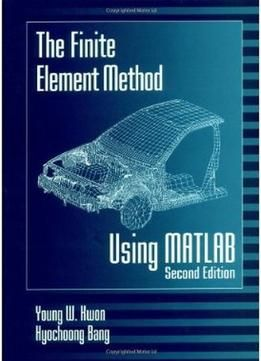 The Finite Element Method Using Matlab (2Nd Edition)