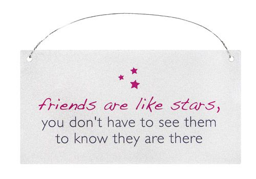 Friends are like stars, you don't have to see them to know they are there.  #friends #quote #sign #plaque