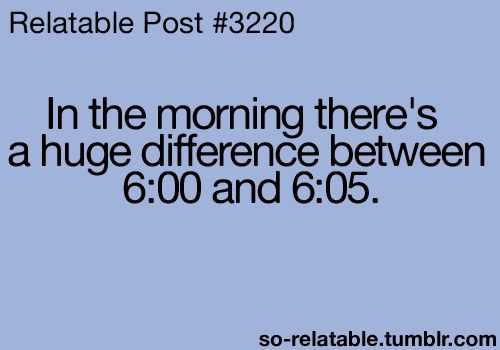 So very true..Snooze Buttons, Laugh, Mornings Personalized, Quotes, Relatable Posts, Funny, So True, Huge Difference, True Stories