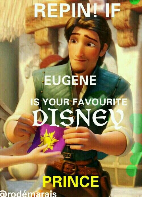 REPIN IF EUGENE IS YOUR FAVOURITE DISNEY PRINCE!>>@RodéMarais YES!!!!!!!!!!!!!!!!!!!!!!!!