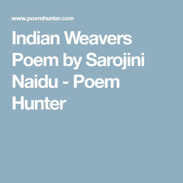Indian Weavers Poem by Sarojini Naidu - Poem Hunter