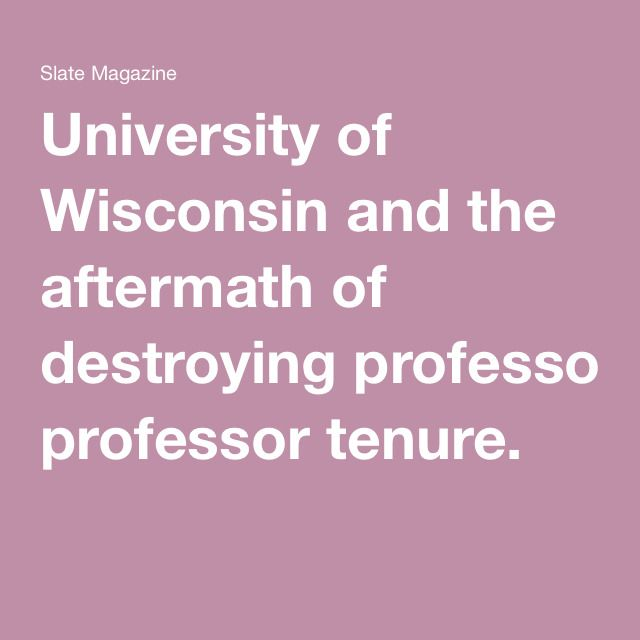 University of Wisconsin and the aftermath of destroying professor tenure.