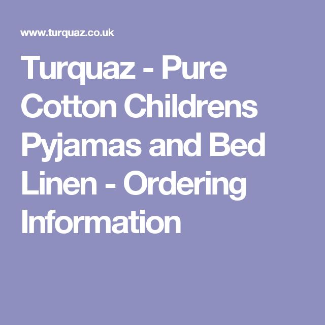 Turquaz - Pure Cotton Childrens Pyjamas and Bed Linen - Ordering Information