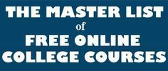 Free Classes - For any interested in continued learning, here's a master list of free online college courses