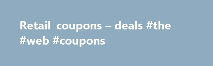 Retail coupons – deals #the #web #coupons http://coupons.remmont.com/retail-coupons-deals-the-web-coupons/  #retail coupons # Retail coupons deals More on this Before you head to the stores this weekend, make sure you take a look at these printable coupons including Aeropostale, Bath Body Works freebie with purchase, The Limited, Ulta and more! Head over to YourRetailHelper.com to print these retail coupons and many others to use in stores all around the Triangle. Here are some of the…