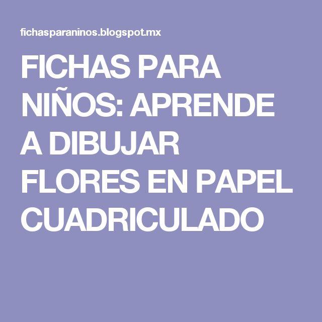FICHAS PARA NIÑOS: APRENDE A DIBUJAR FLORES EN PAPEL CUADRICULADO