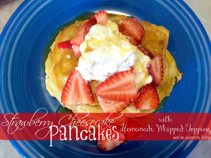 Strawberry Cheesecake Pancakes with Homemade Whipped Topping.  #AllThingsDairy  copycat ihop cheesecake pancakes, homemade cool whip