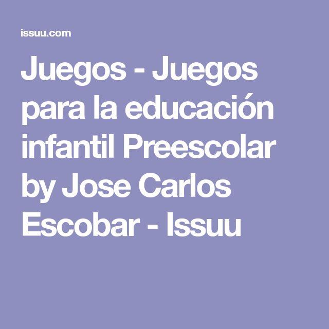Juegos - Juegos para la educación infantil Preescolar by Jose Carlos Escobar - Issuu