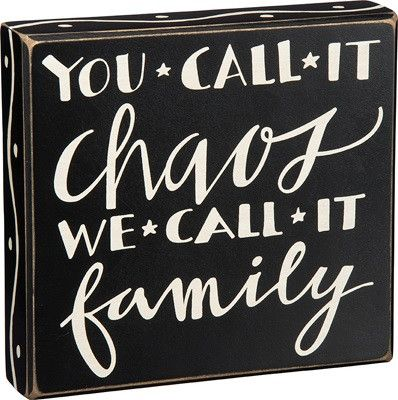 "'You call it chaos we call it family'. Accent any room with this hilariously adorable wooden box sign. Dimensions are 8""W x 7.5""H."