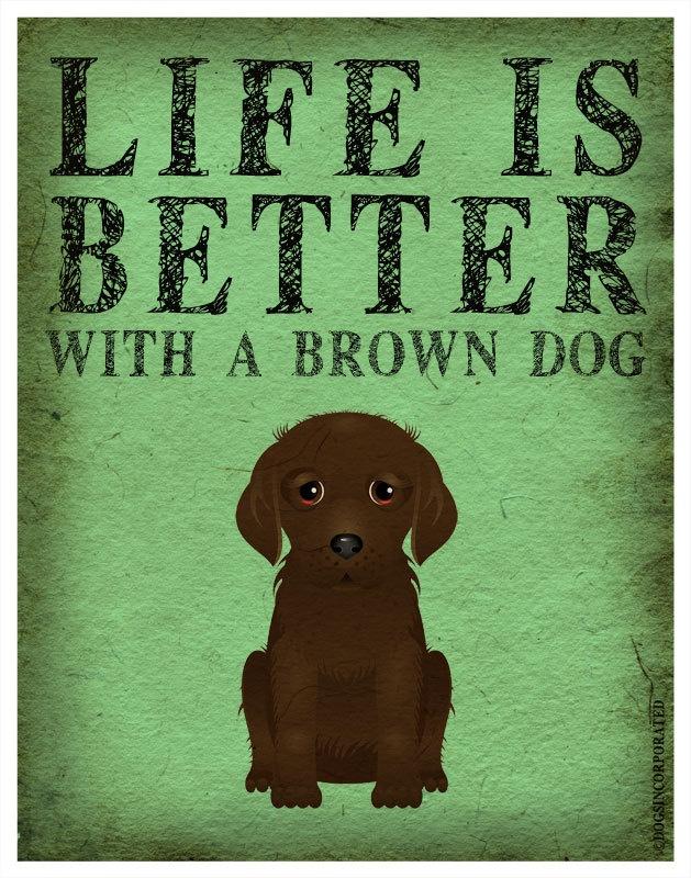 Life is Better with a Brown Dog Art Print 11x14 - Custom Dog Print. $29.00, via Etsy.
