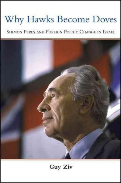 Why Hawks Become Doves: Shimon Peres and Foreign Policy Change in Israel