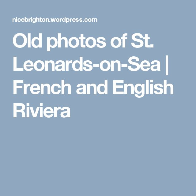Old photos of St. Leonards-on-Sea | French and English Riviera