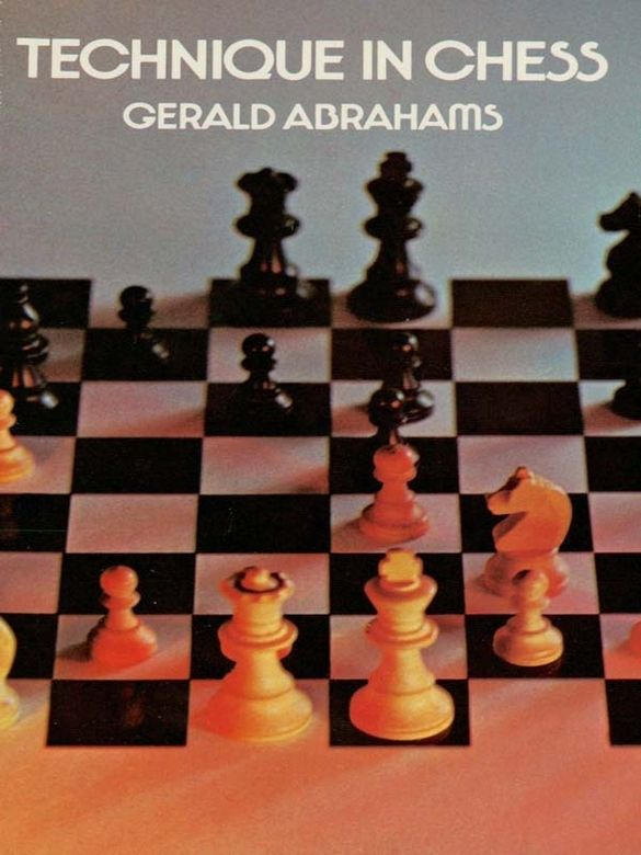 Technique in Chess by Gerald Abrahams  A superb guide to the general concepts of chess technique and the methods for using technique to plan ahead.
