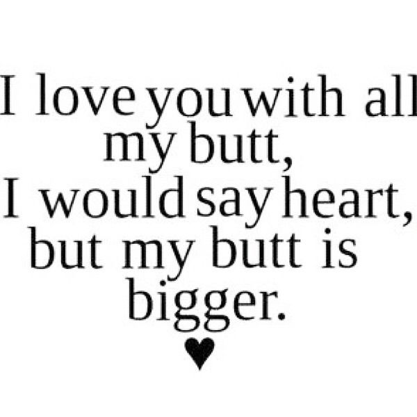 I love youIloveyou, Love You, Laugh, Quotes, Funny Stuff, So True, Humor, Butt, Things