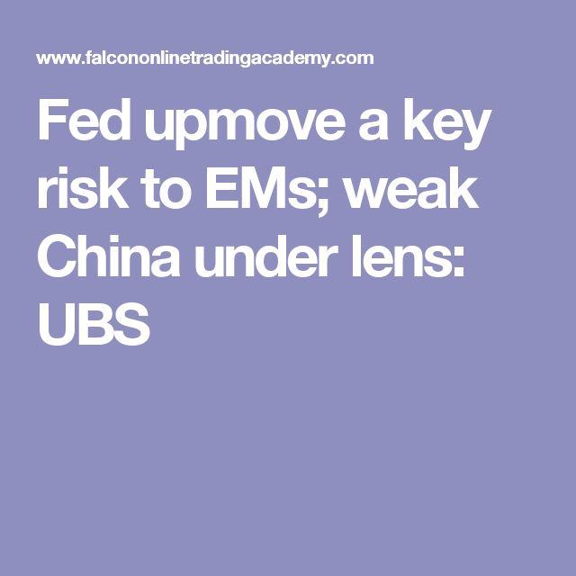 Fed upmove a key risk to EMs; weak China under lens: UBS