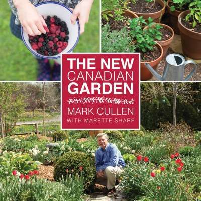 The New Canadian Garden, by Mark Cullen. An exciting vision of the blossoming new role gardening plays for this generation and the next.