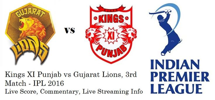 Kings XI Punjab vs Gujarat Lions, 3rd Match - IPL 2016, Live Score, Commentary, Live Streaming Info