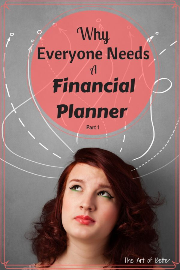 Why Everyone Needs A Financial Planner Part 1, Five common misconceptions that are keeping you from getting your life in order.  The Art of Better