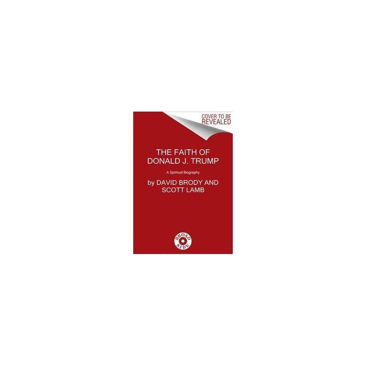 Faith of Donald J. Trump : A Spiritual Biography (Hardcover) (David Brody & W. Scott Lamb)