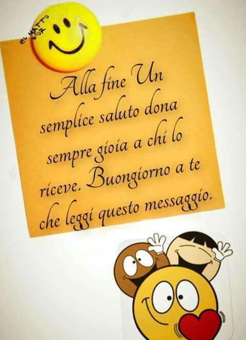 Buongiorno a te!! ~ Always at the end of a simple greeting give joy to those who receive it. Good morning to you who read this message.