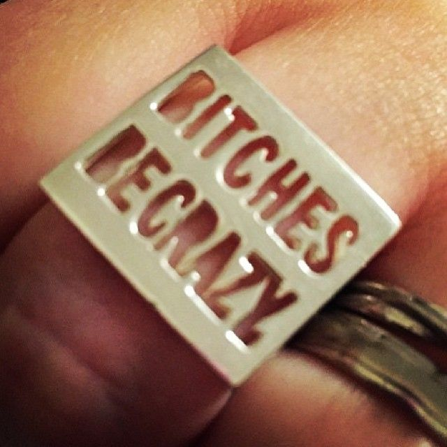 BITCHES BE CRAZY Ring! At  www.iheardtheyeatcigarettes.com xxx
