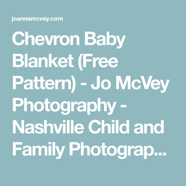 Chevron Baby Blanket (Free Pattern) - Jo McVey Photography - Nashville Child and Family Photographer