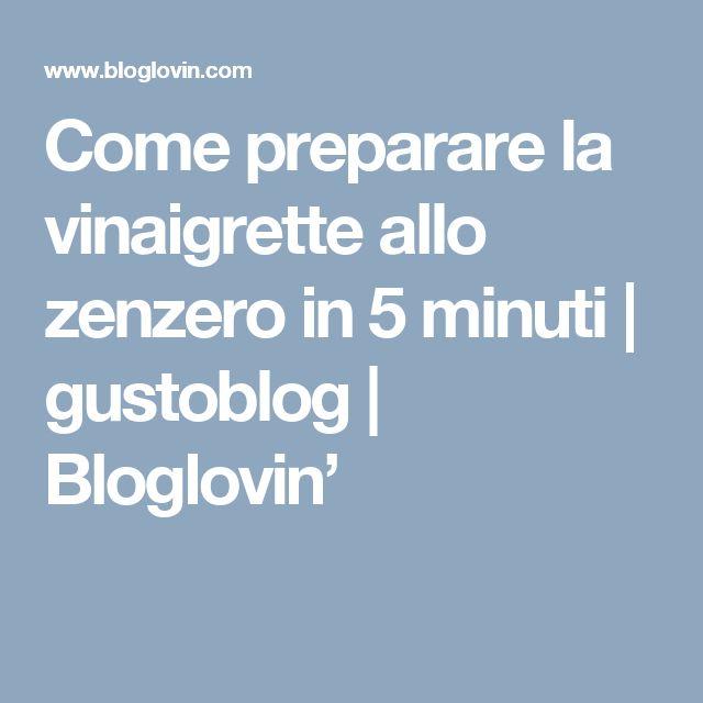 Come preparare la vinaigrette allo zenzero in 5 minuti | gustoblog | Bloglovin'
