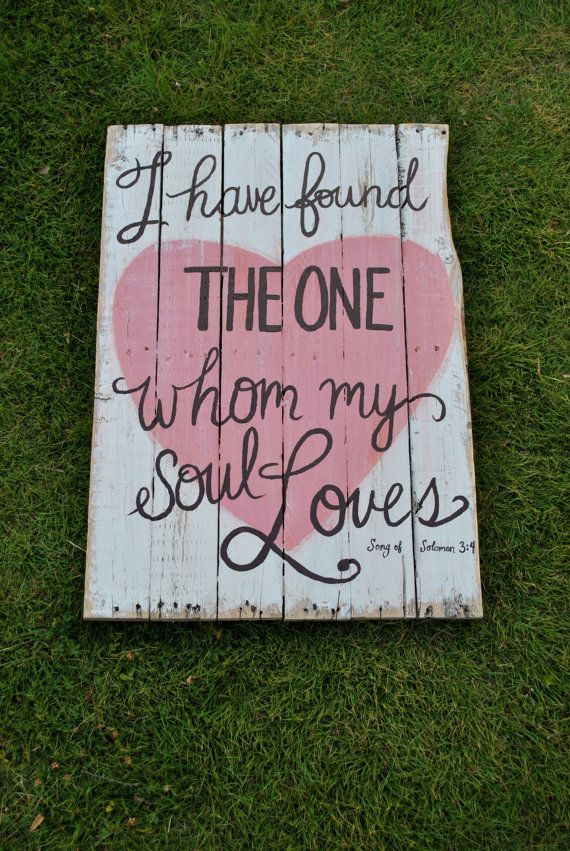 Pallet Sign - Pallet Art Bible Verse - I Have Found the One Whom My Soul Loves - Song of Solomon 3:4 on Etsy, $65.00