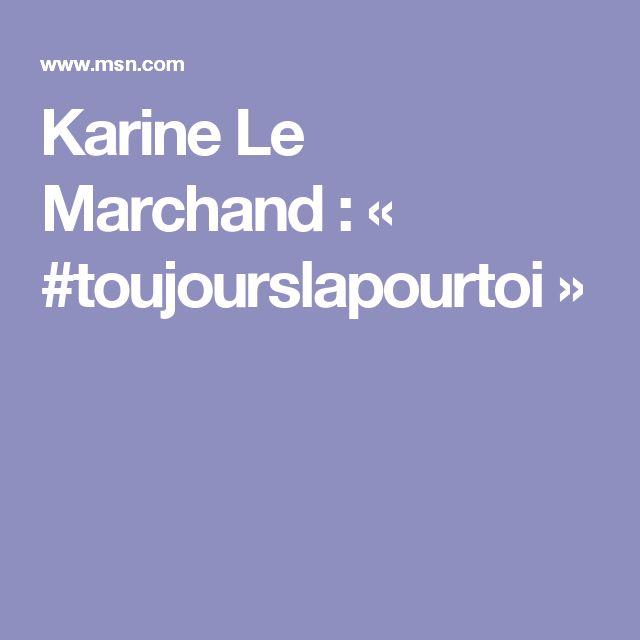 Karine Le Marchand : « #toujourslapourtoi »