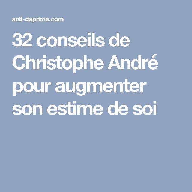 32 conseils de Christophe André pour augmenter son estime de soi