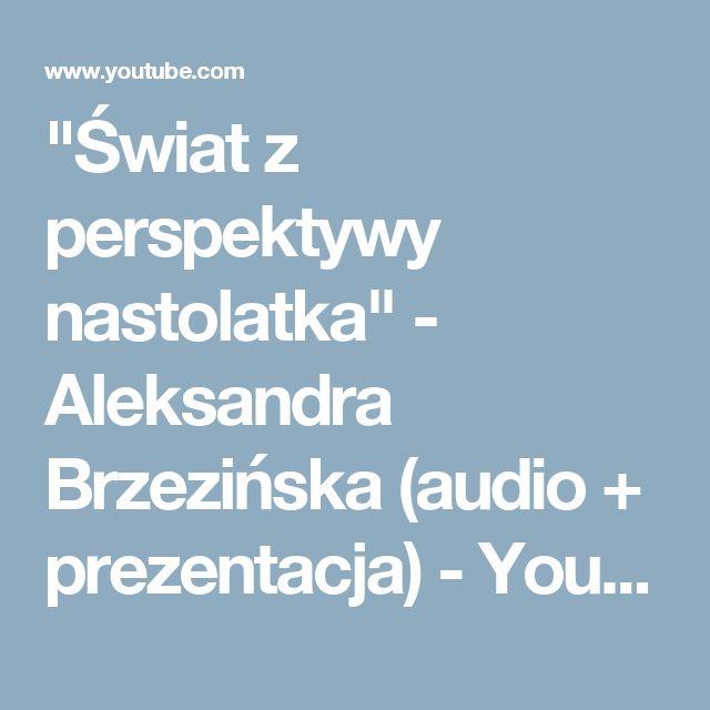 """""""Świat z perspektywy nastolatka"""" - Aleksandra Brzezińska (audio + prezentacja) - YouTube"""