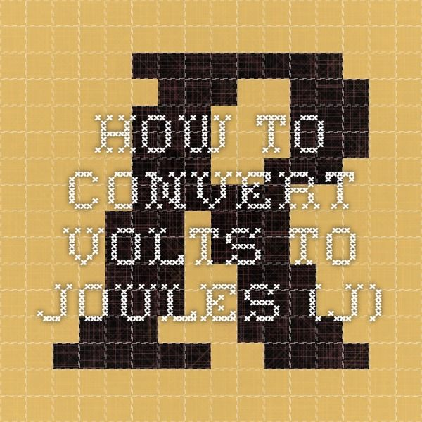 How to convert volts to joules (J)