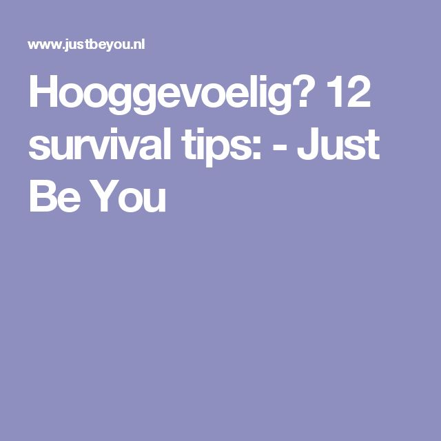Hooggevoelig? 12 survival tips: - Just Be You