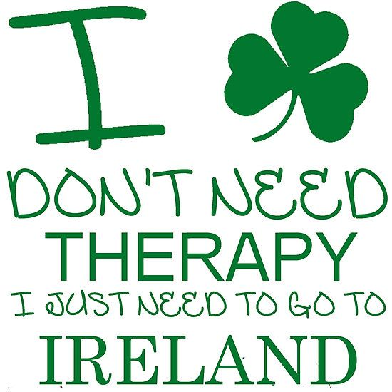I Don't Need Therapy, I Just Need To Go To Ireland T Shirt
