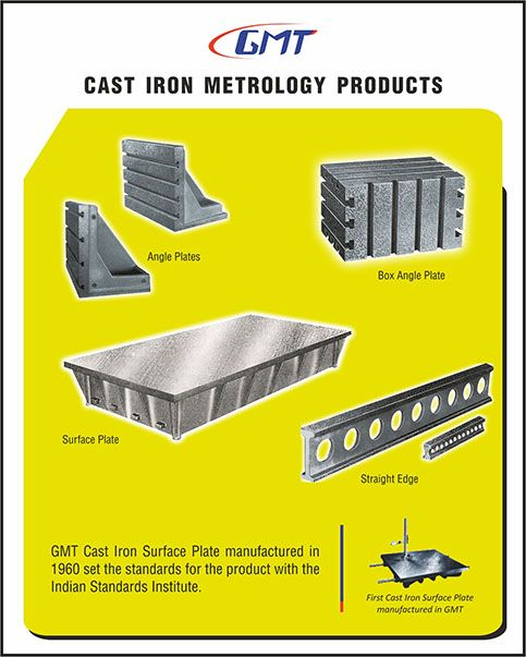 GMT Cast Iron Surface Plate manufactured in 1960 set the standards for the product with the Indian Standards Institute. GMT Surface plates are manufactured to three grades namely Grade-0, Grade-I & Grade-II. Grade-I & Grade-II plates are artificially seasoned.