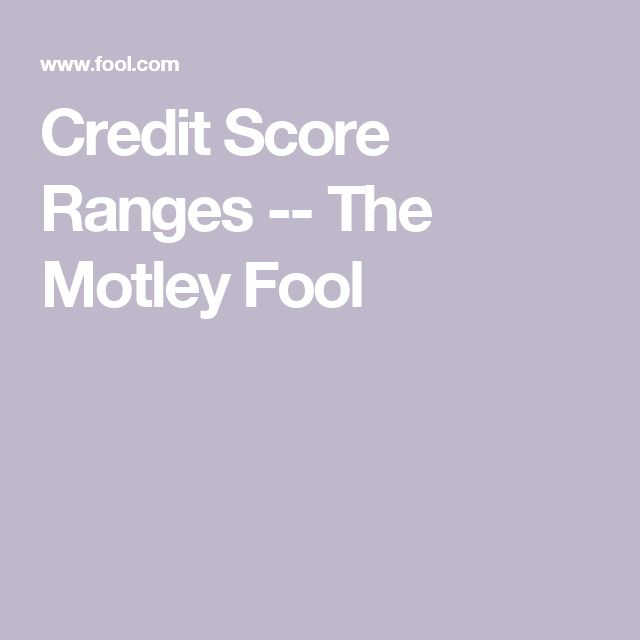 Credit Score Ranges -- The Motley Fool