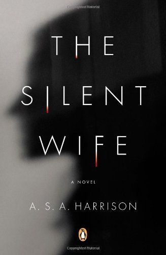 The Silent Wife: A Novel by A. S. A. Harrison- a chilling psychological thriller about a marriage, a way of life, and how far one woman will go to keep what is rightfully hers