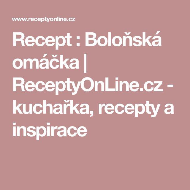 Recept : Boloňská omáčka   ReceptyOnLine.cz - kuchařka, recepty a inspirace