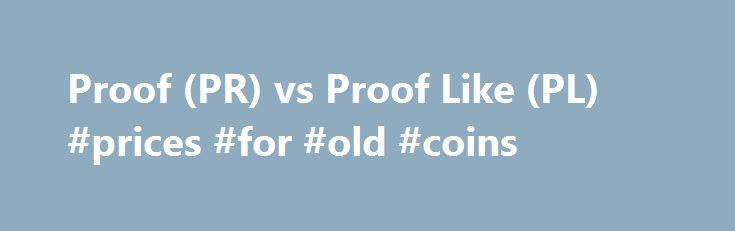 Proof (PR) vs Proof Like (PL) #prices #for #old #coins http://coin.remmont.com/proof-pr-vs-proof-like-pl-prices-for-old-coins/  #like coins # Proof (PR) vs Proof Like (PL) 2015 March of Dimes Dollar SuperDave posted Oct 26, 2016 at 4:09 PM Could this be the 84 double ear? Handy man posted Oct 26, 2016 at 3:10 PM 1917 dd wheat penny. Handy man posted Oct 26, 2016 at 2:40 PM GTG: Palestine 1927 SouvenirRead More