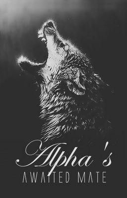 Alpha's Awaited Mate - Chapter Three. #wattpad #werewolf