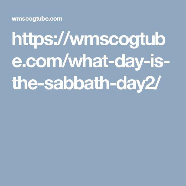 https://wmscogtube.com/what-day-is-the-sabbath-day2/