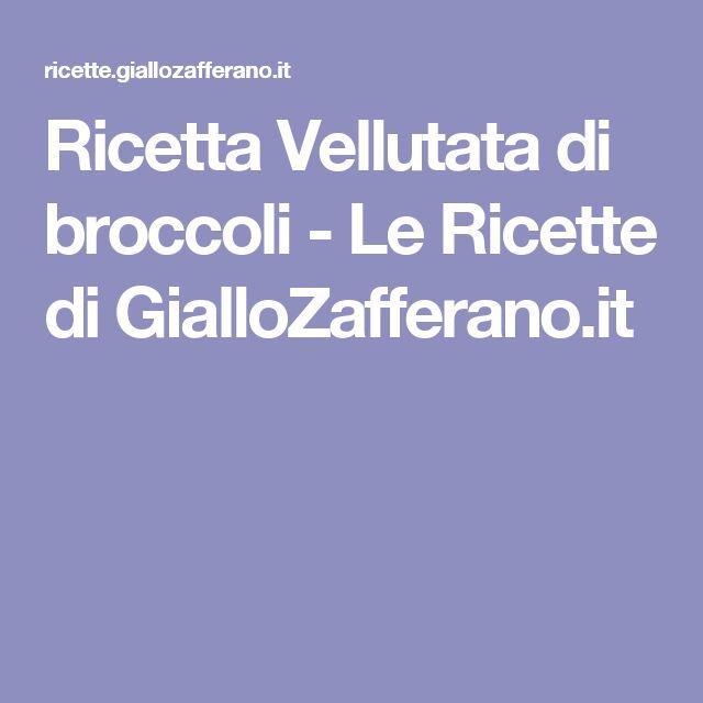Ricetta Vellutata di broccoli - Le Ricette di GialloZafferano.it