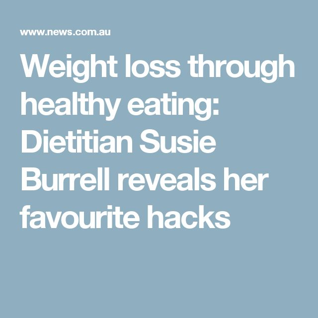 Weight loss through healthy eating: Dietitian Susie Burrell reveals her favourite hacks