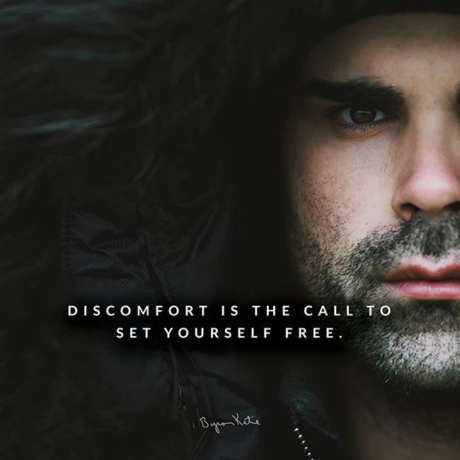 """""""Discomfort is the call to set yourself free."""" ~Byron Katie Quote"""