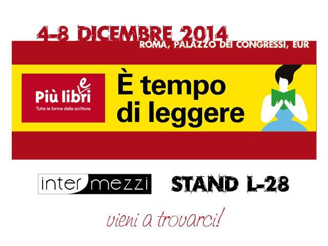 Da giovedì 4 a lunedì 8 dicembre, Intermezzi partecipa a Più libri più liberi, fiera nazionale della piccola e media editoria, che si terrà a Roma presso il Palazzo dei Congressi dell'EUR.  Ci trovate allo stand L-28 (piano terra)!