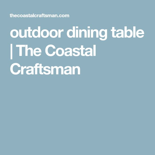 outdoor dining table | The Coastal Craftsman