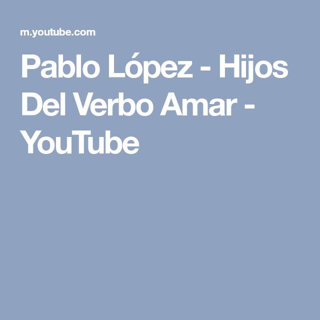 Pablo López - Hijos Del Verbo Amar - YouTube
