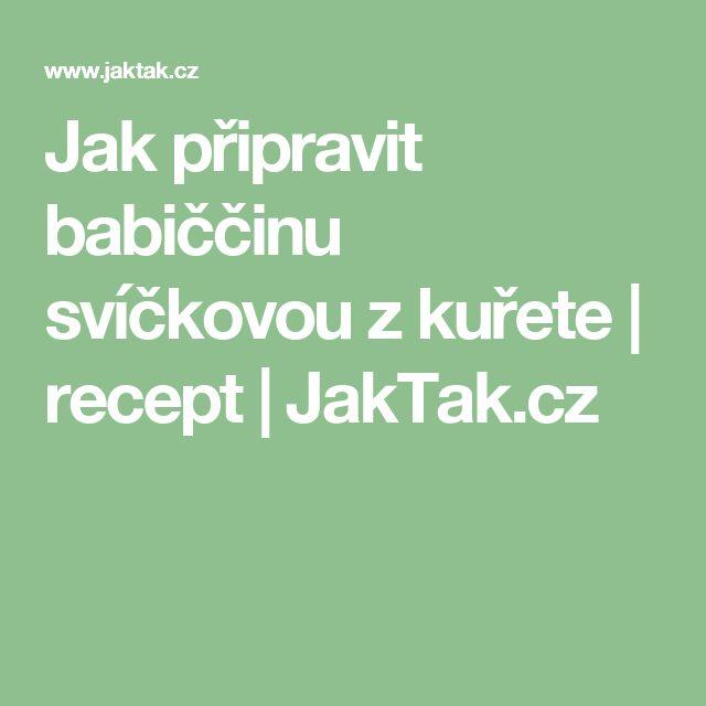 Jak připravit babiččinu svíčkovou z kuřete | recept | JakTak.cz