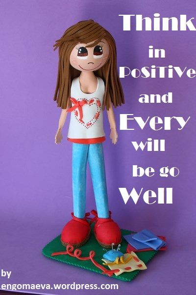 Tarjetas Positivas, Tarjetas para Regalar:  Think in PoSiTiVe and Every will be go Well   http://engomaeva.wordpress.com/